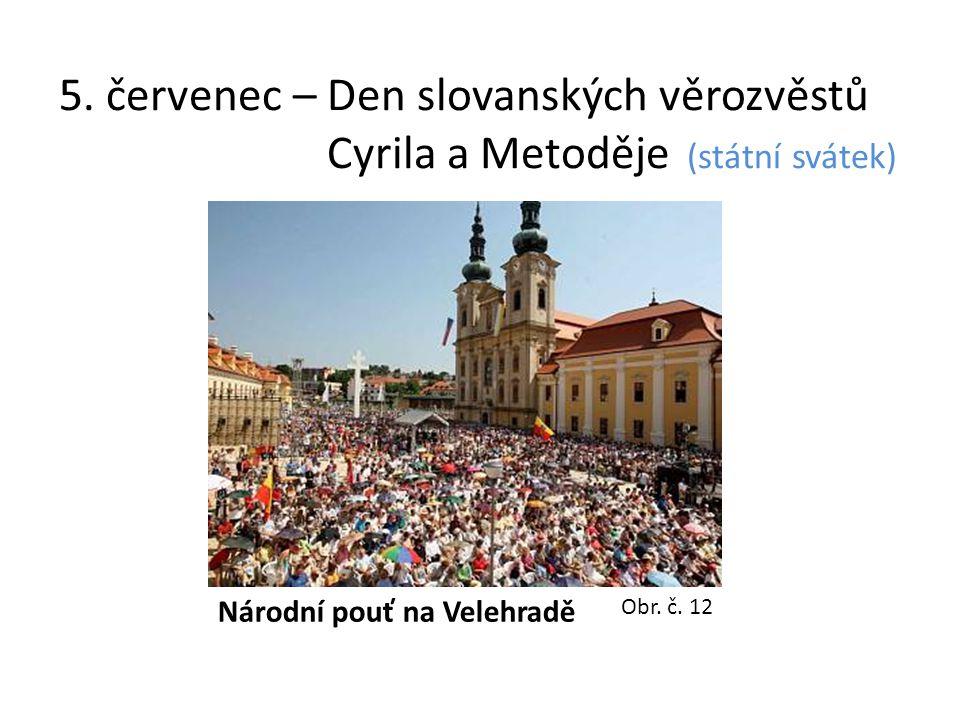 5. červenec – Den slovanských věrozvěstů Cyrila a Metoděje (státní svátek) Národní pouť na Velehradě Obr. č. 12