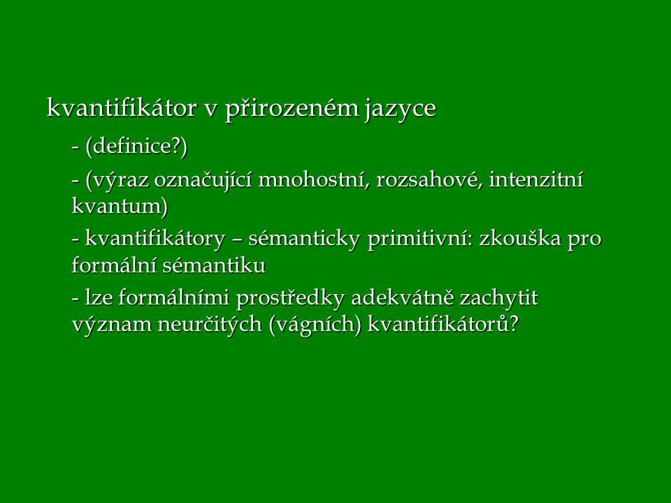 kvantifikátor v přirozeném jazyce - (definice?) - (výraz označující mnohostní, rozsahové, intenzitní kvantum) - kvantifikátory – sémanticky primitivní