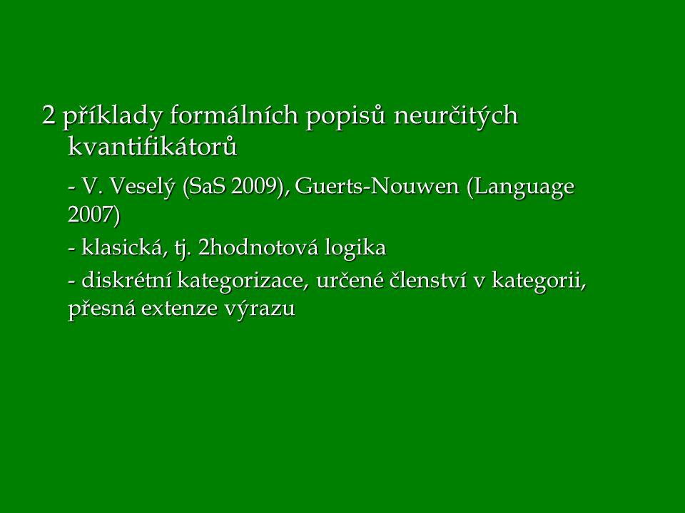 2 příklady formálních popisů neurčitých kvantifikátorů - V. Veselý (SaS 2009), Guerts-Nouwen (Language 2007) - klasická, tj. 2hodnotová logika - diskr