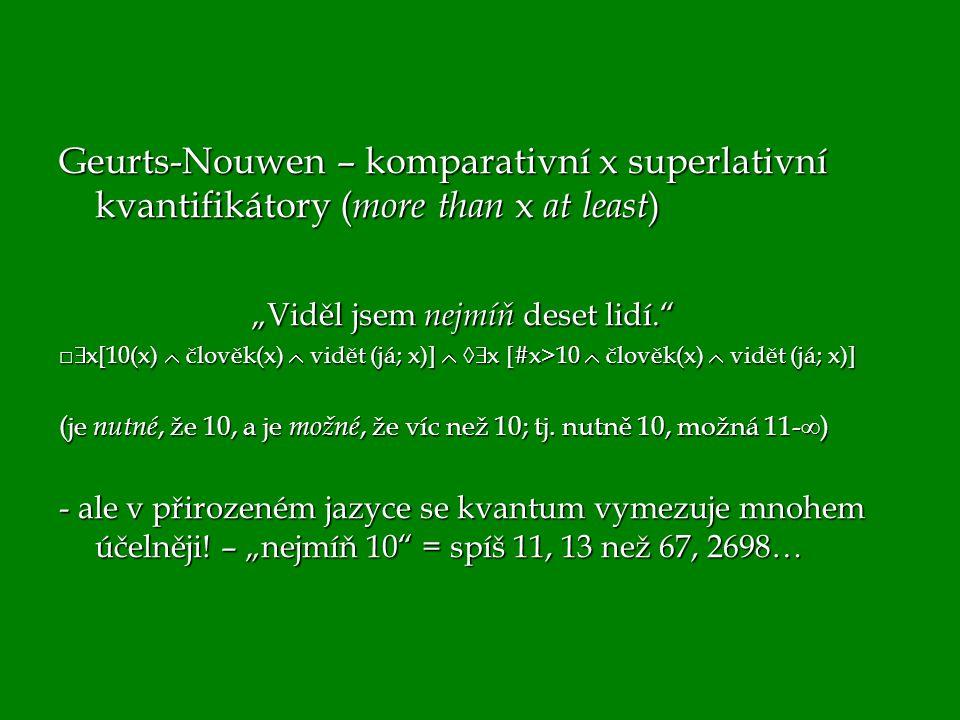 """Geurts-Nouwen – komparativní x superlativní kvantifikátory ( more than x at least ) """"Viděl jsem nejmíň deset lidí."""" □  x[10(x)  člověk(x)  vidět (j"""