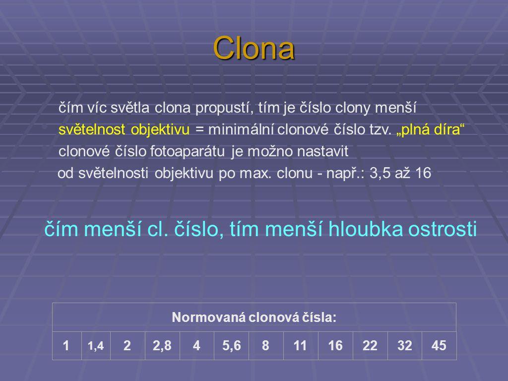 Clona čím víc světla clona propustí, tím je číslo clony menší světelnost objektivu = minimální clonové číslo tzv.