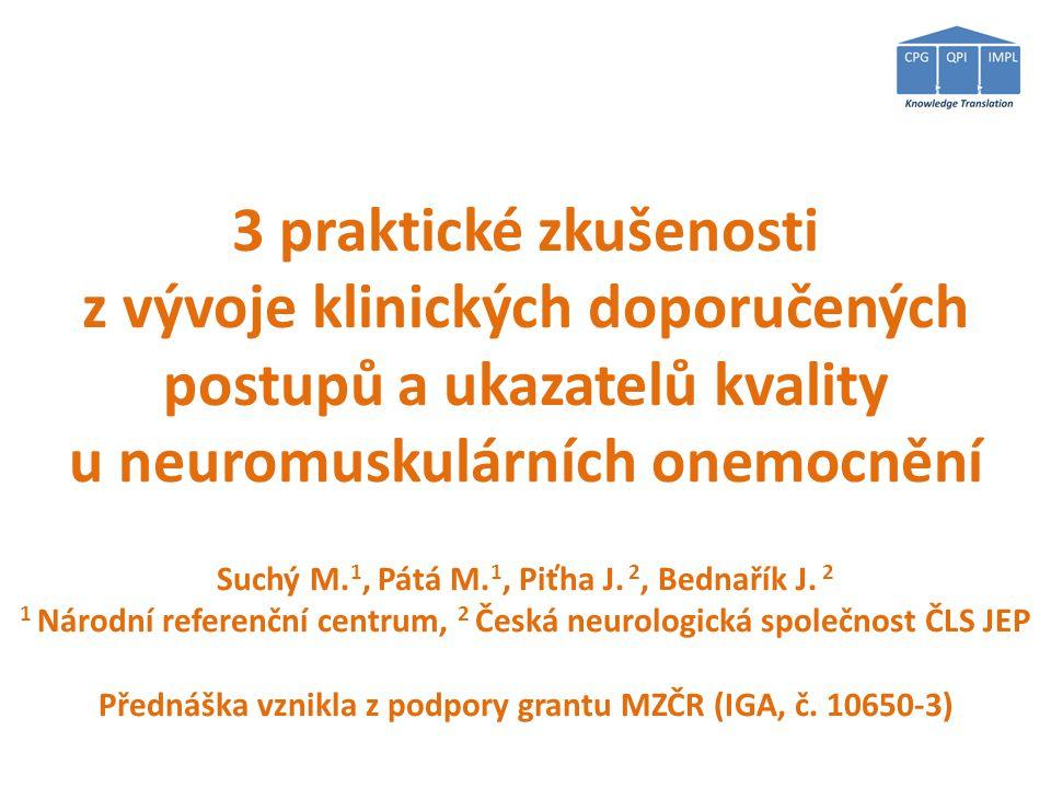 3 praktické zkušenosti z vývoje klinických doporučených postupů a ukazatelů kvality u neuromuskulárních onemocnění Suchý M.