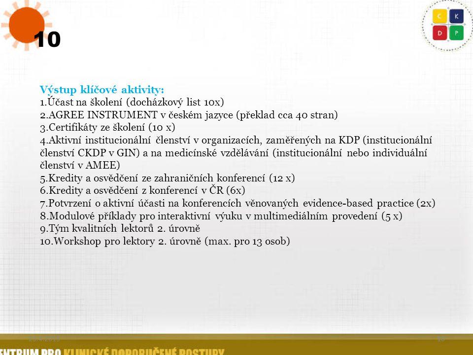 10 Výstup klíčové aktivity: 1.Účast na školení (docházkový list 10x) 2.AGREE INSTRUMENT v českém jazyce (překlad cca 40 stran) 3.Certifikáty ze školen