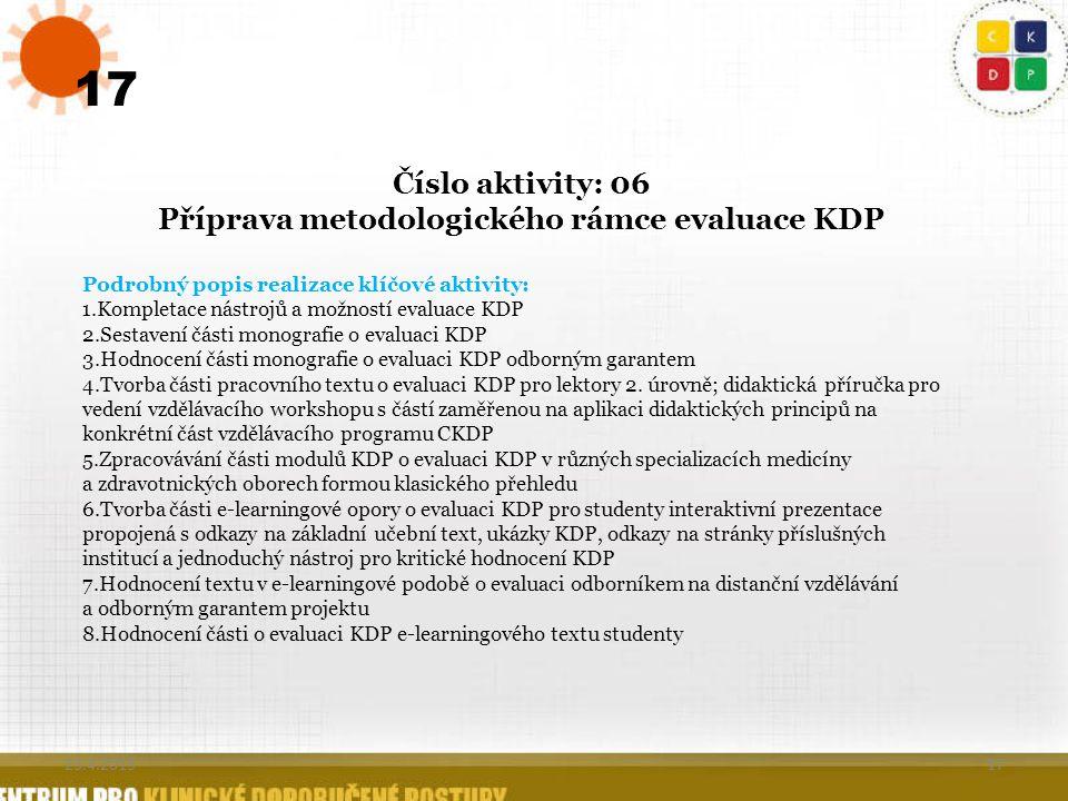 17 Číslo aktivity: 06 Příprava metodologického rámce evaluace KDP Podrobný popis realizace klíčové aktivity: 1.Kompletace nástrojů a možností evaluace