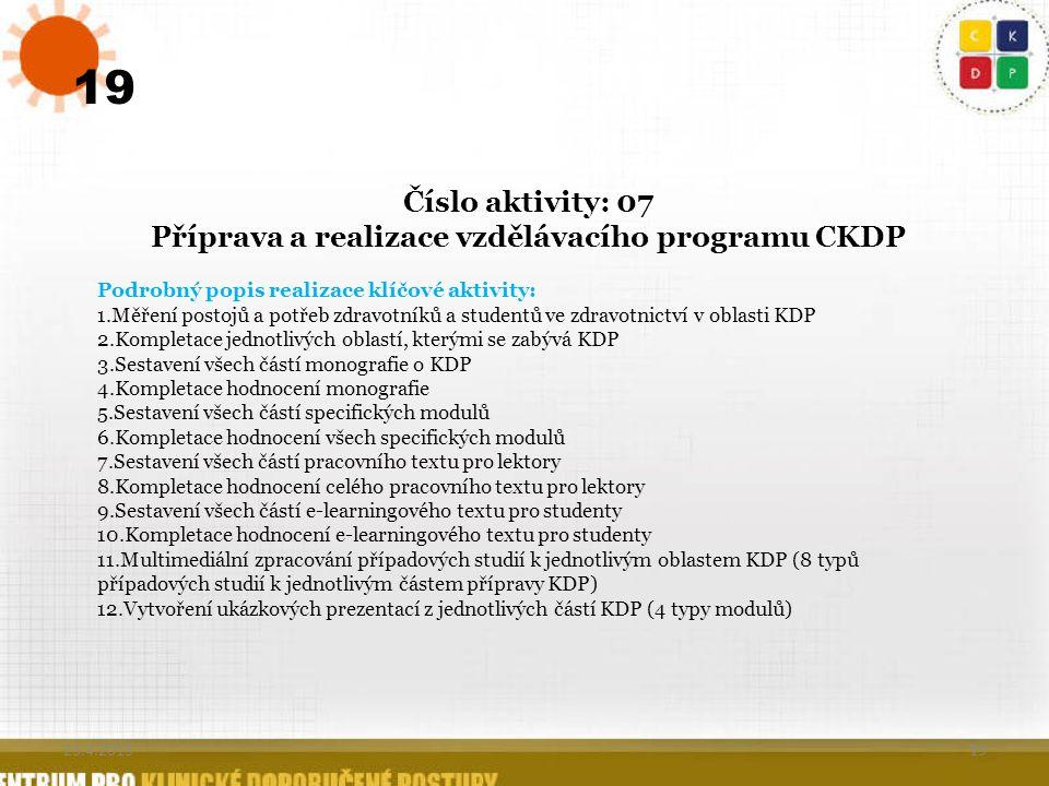 19 Číslo aktivity: 07 Příprava a realizace vzdělávacího programu CKDP Podrobný popis realizace klíčové aktivity: 1.Měření postojů a potřeb zdravotníků