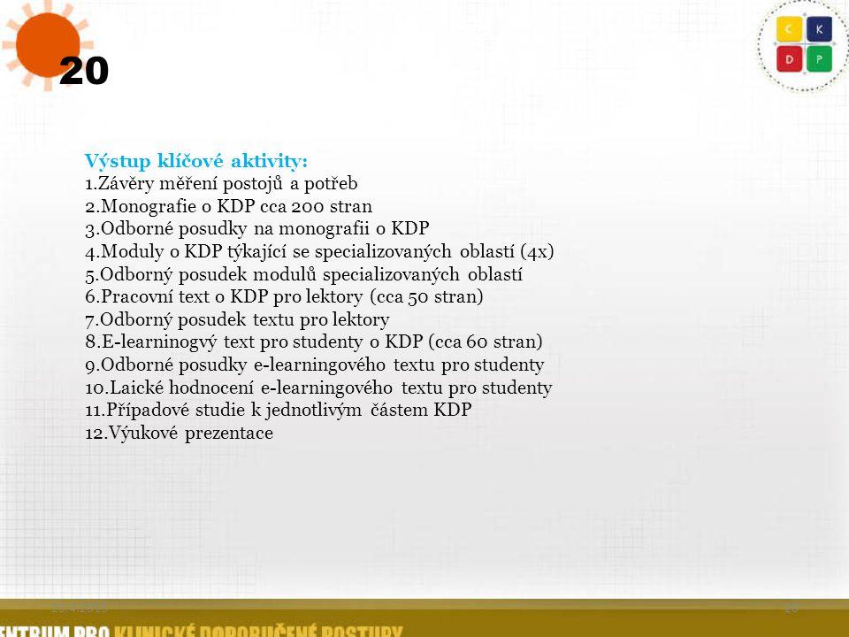 20 Výstup klíčové aktivity: 1.Závěry měření postojů a potřeb 2.Monografie o KDP cca 200 stran 3.Odborné posudky na monografii o KDP 4.Moduly o KDP týk
