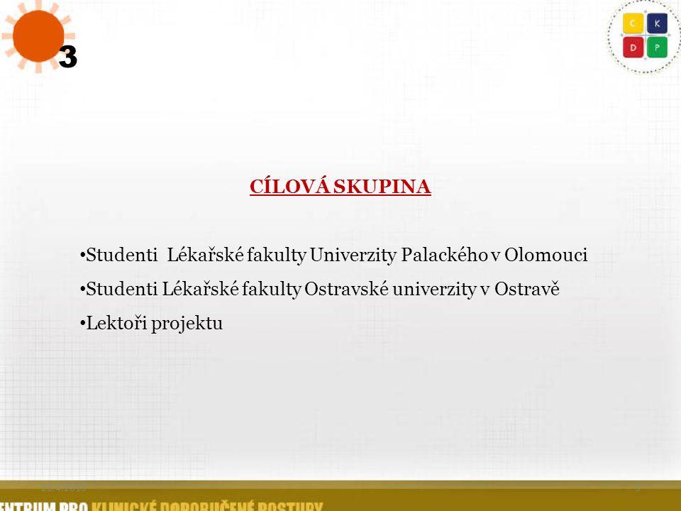 3 3 CÍLOVÁ SKUPINA Studenti Lékařské fakulty Univerzity Palackého v Olomouci Studenti Lékařské fakulty Ostravské univerzity v Ostravě Lektoři projektu