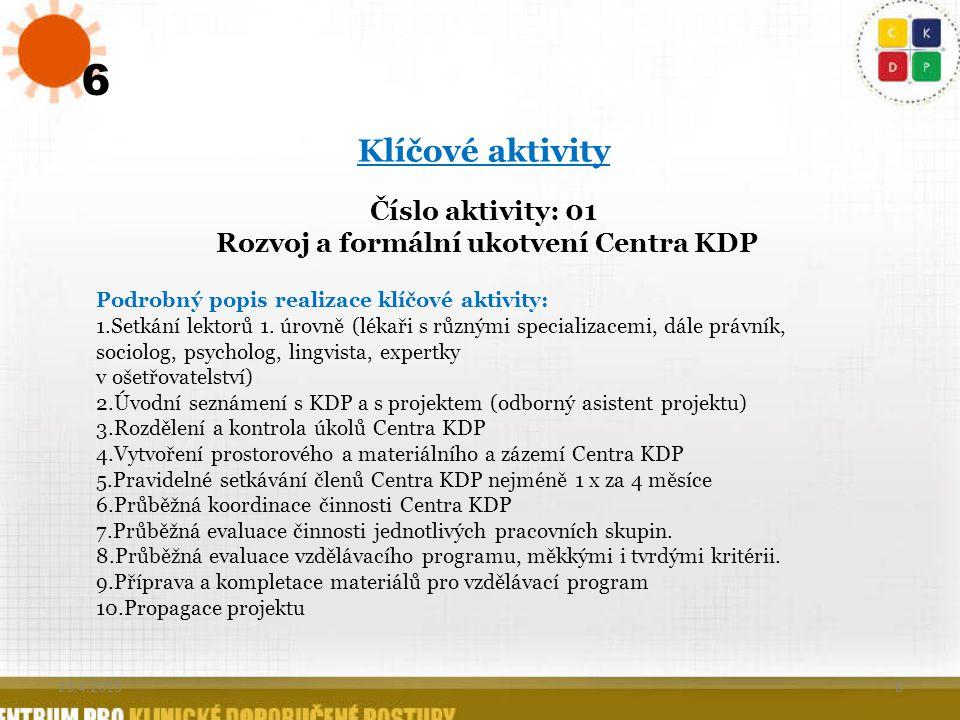 6 6 Klíčové aktivity Číslo aktivity: 01 Rozvoj a formální ukotvení Centra KDP Podrobný popis realizace klíčové aktivity: 1.Setkání lektorů 1. úrovně (