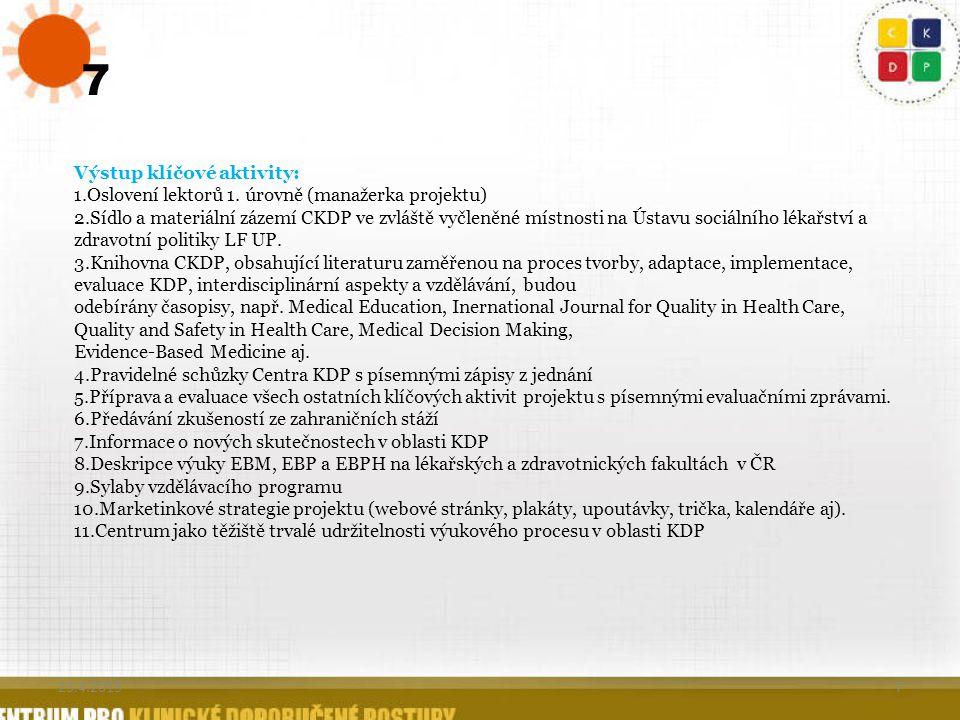 7 7 Výstup klíčové aktivity: 1.Oslovení lektorů 1. úrovně (manažerka projektu) 2.Sídlo a materiální zázemí CKDP ve zvláště vyčleněné místnosti na Ústa