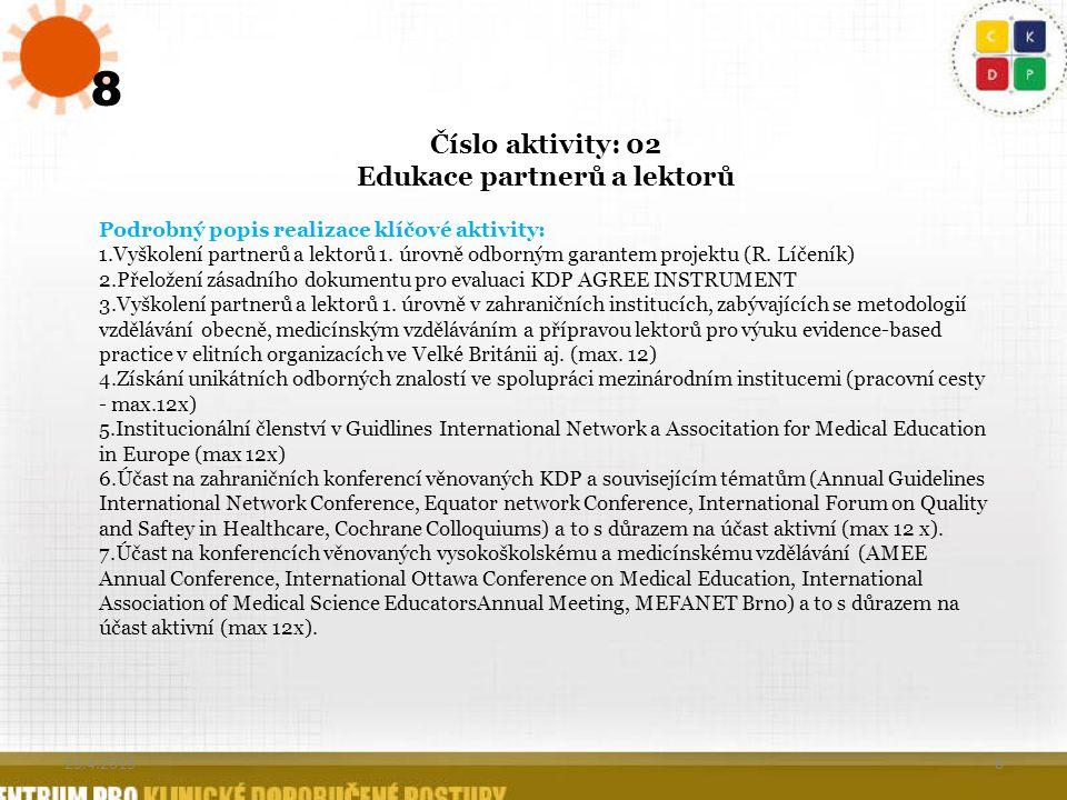 8 8 Číslo aktivity: 02 Edukace partnerů a lektorů Podrobný popis realizace klíčové aktivity: 1.Vyškolení partnerů a lektorů 1. úrovně odborným garante