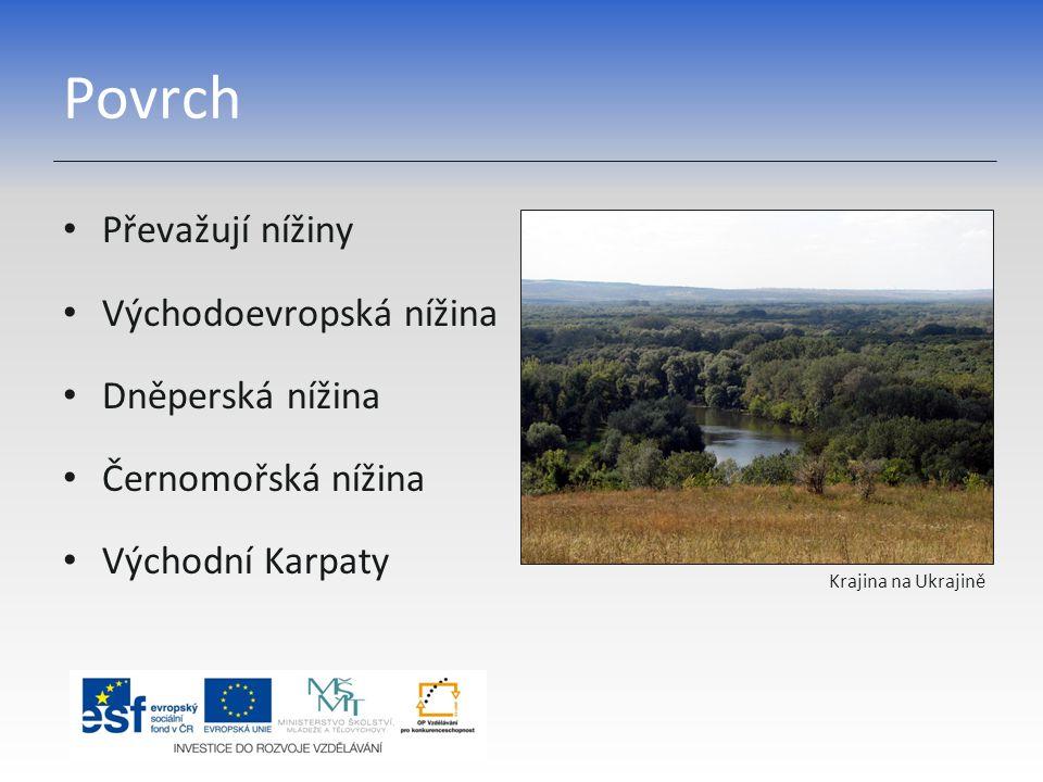 Povrch Převažují nížiny Východoevropská nížina Dněperská nížina Černomořská nížina Východní Karpaty Krajina na Ukrajině