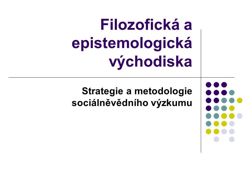 Filozofická a epistemologická východiska Strategie a metodologie sociálněvědního výzkumu