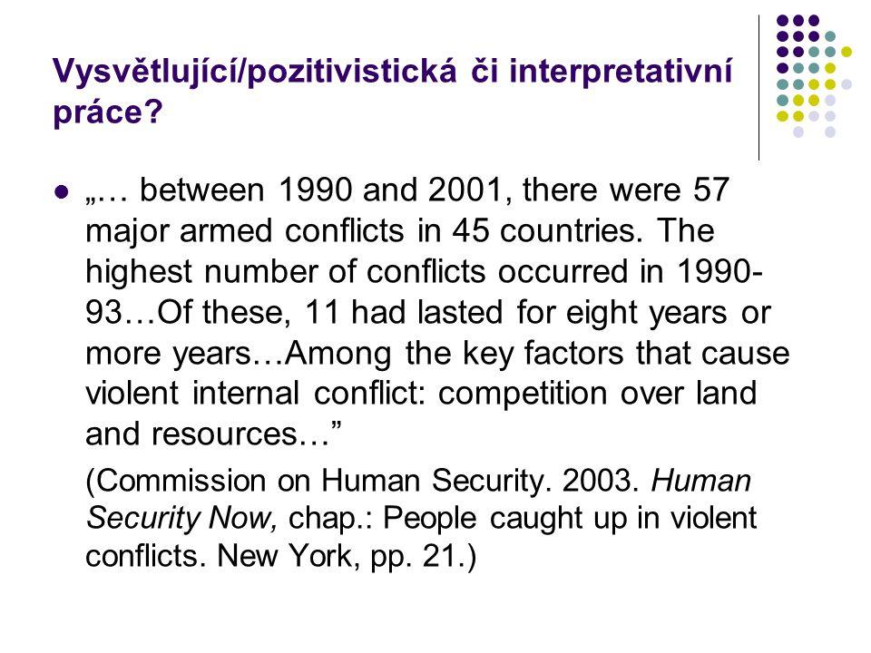 """Vysvětlující/pozitivistická či interpretativní práce? """"… between 1990 and 2001, there were 57 major armed conflicts in 45 countries. The highest numbe"""