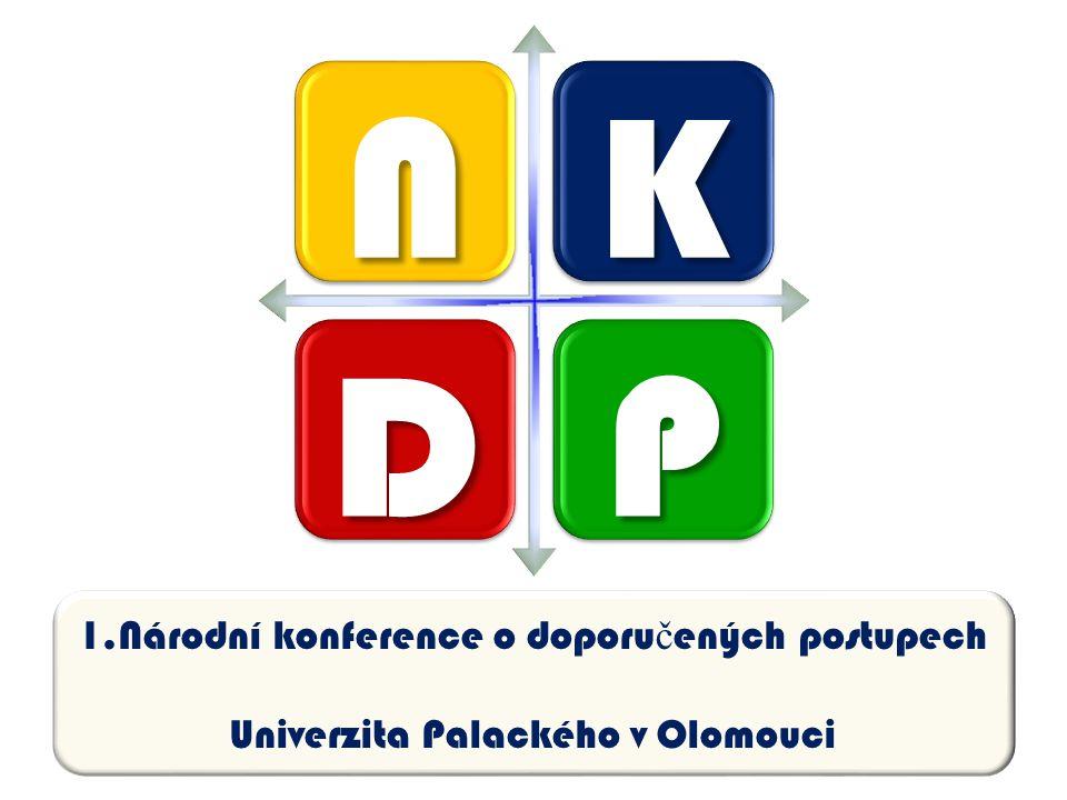 NK DP 1.Národní konference o doporu č ených postupech Univerzita Palackého v Olomouci