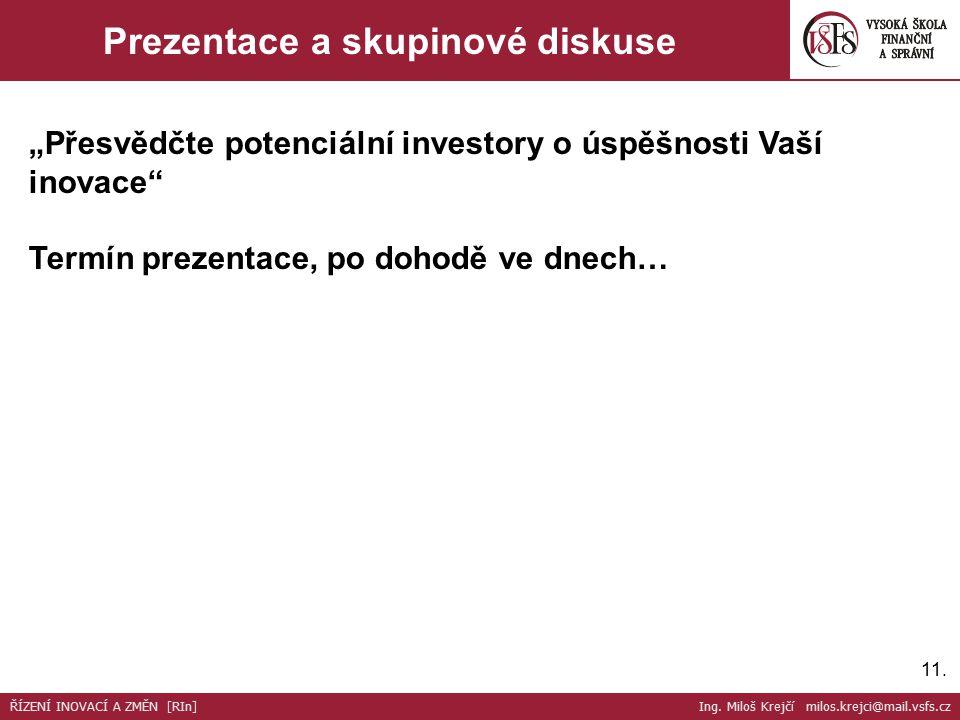 """11. Prezentace a skupinové diskuse """"Přesvědčte potenciální investory o úspěšnosti Vaší inovace"""" Termín prezentace, po dohodě ve dnech… ŘÍZENÍ INOVACÍ"""