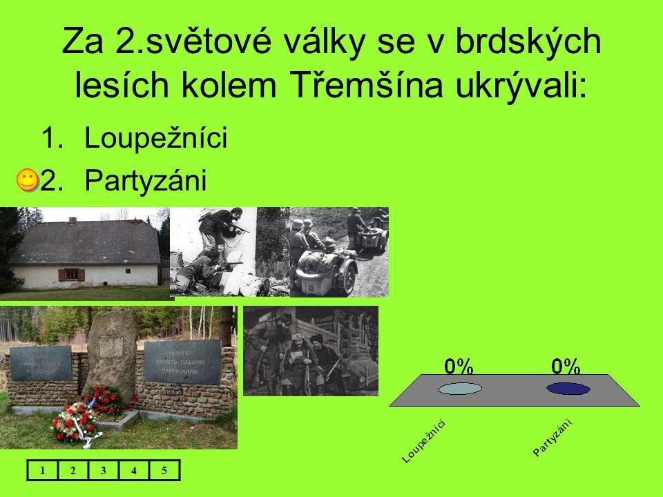 Za 2.světové války se v brdských lesích kolem Třemšína ukrývali: 12345 1.Loupežníci 2.Partyzáni