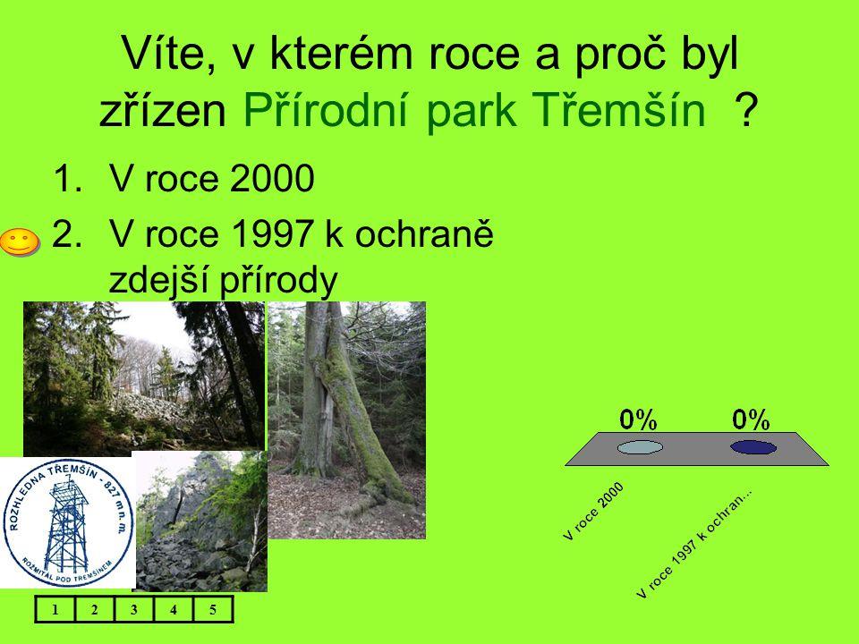 Víte, v kterém roce a proč byl zřízen Přírodní park Třemšín ? 1.V roce 2000 2.V roce 1997 k ochraně zdejší přírody 12345
