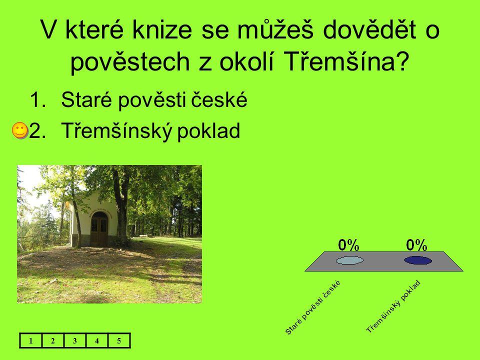 V které knize se můžeš dovědět o pověstech z okolí Třemšína? 12345 1.Staré pověsti české 2.Třemšínský poklad