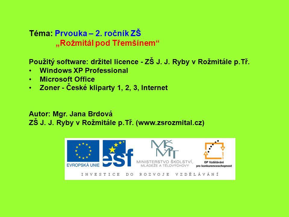 """Téma: Prvouka – 2. ročník ZŠ """"Rožmitál pod Třemšínem"""" Použitý software: držitel licence - ZŠ J. J. Ryby v Rožmitále p.Tř. Windows XP Professional Micr"""