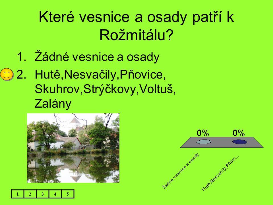 Které vesnice a osady patří k Rožmitálu? 1.Žádné vesnice a osady 2.Hutě,Nesvačily,Pňovice, Skuhrov,Strýčkovy,Voltuš, Zalány 12345