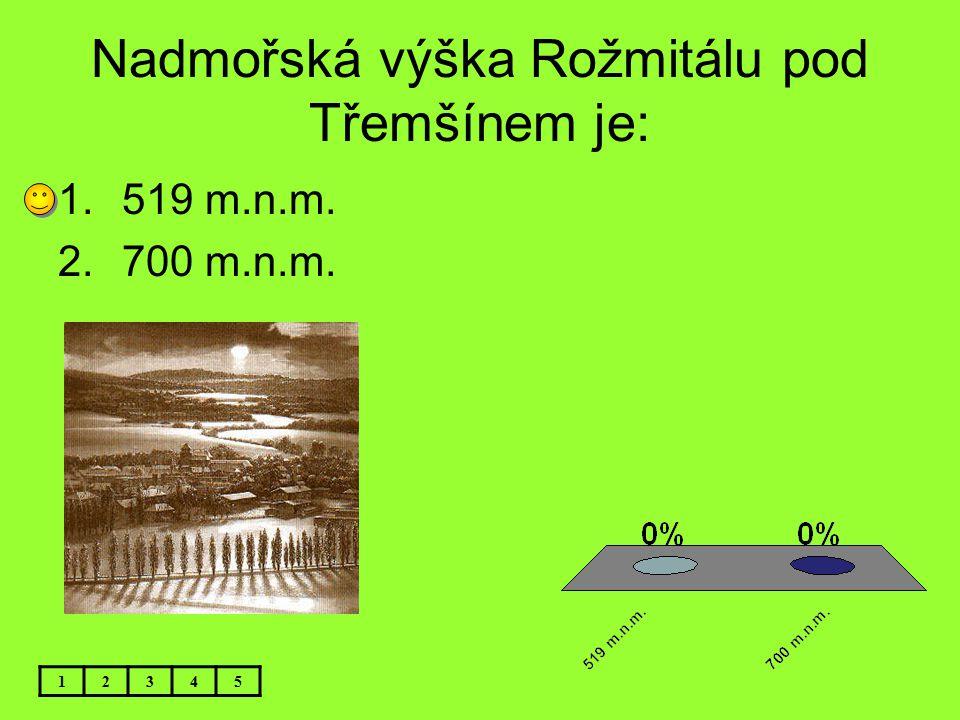 Nadmořská výška Rožmitálu pod Třemšínem je: 12345 1.519 m.n.m. 2.700 m.n.m.