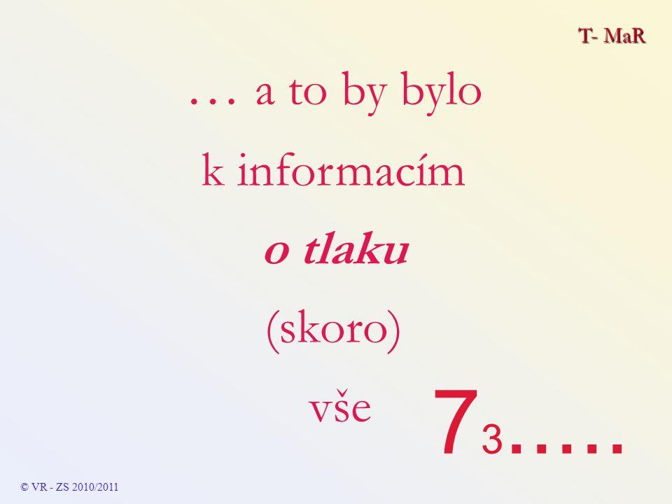 T- MaR © VR - ZS 2010/2011 … a to by bylo k informacím o tlaku (skoro) vše 7 3.....