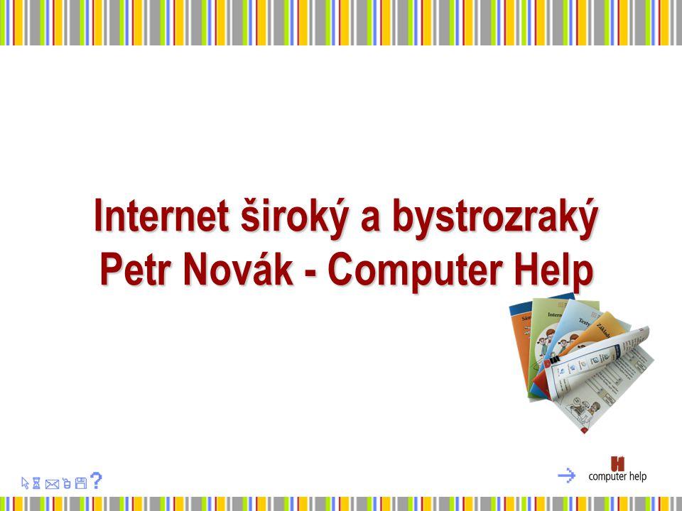 Internet široký a bystrozraký Petr Novák - Computer Help