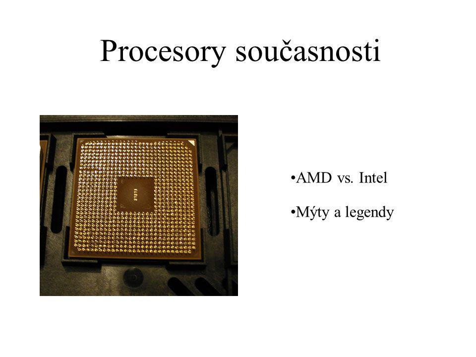 Procesory současnosti AMD vs. Intel Mýty a legendy