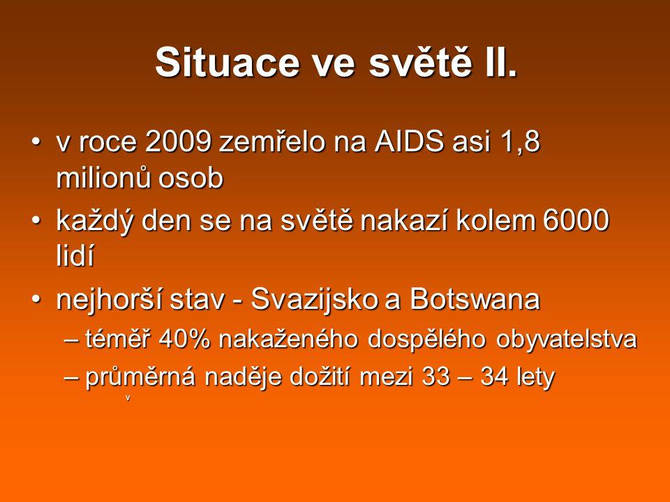 v v roce 2009 zemřelo na AIDS asi 1,8 milionů osobv roce 2009 zemřelo na AIDS asi 1,8 milionů osob každý den se na světě nakazí kolem 6000 lidíkaždý d