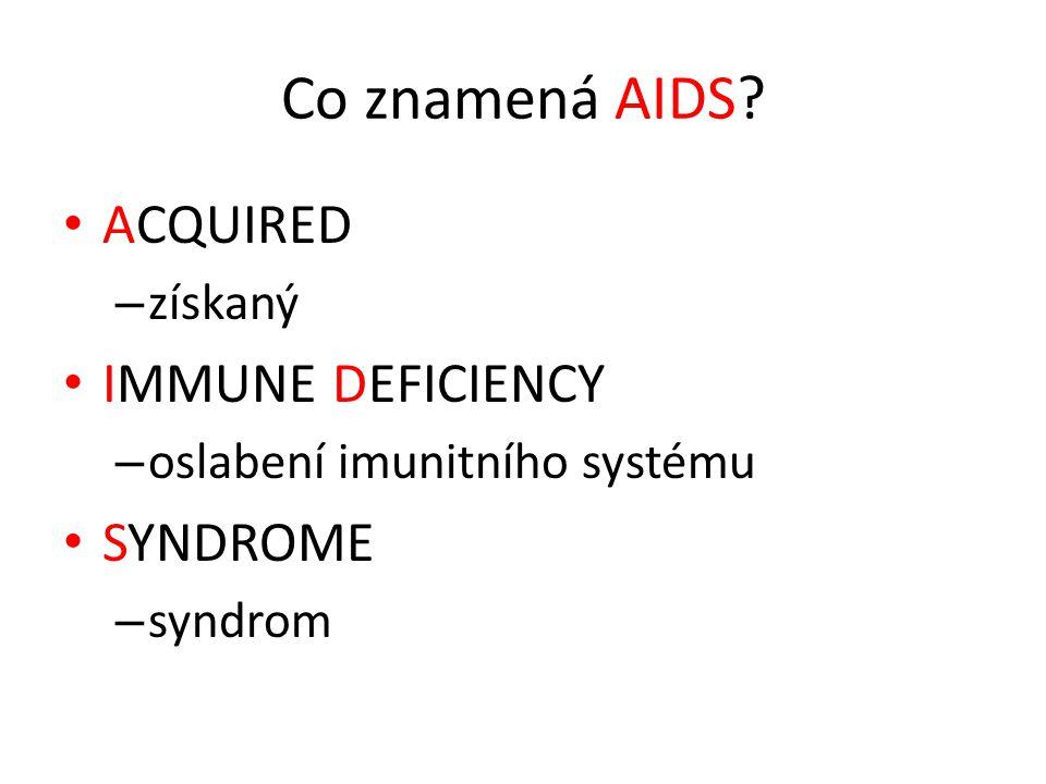 Co znamená AIDS? ACQUIRED – získaný IMMUNE DEFICIENCY – oslabení imunitního systému SYNDROME – syndrom