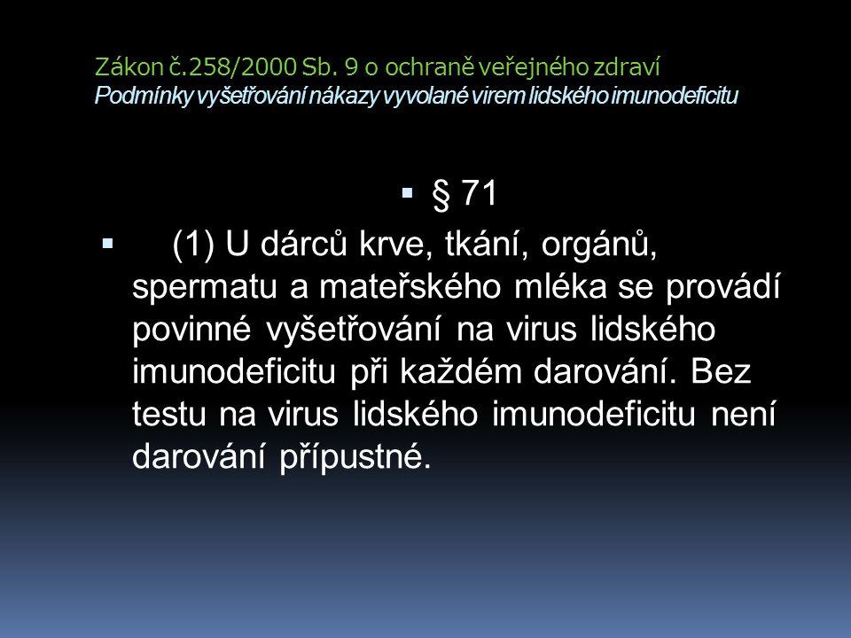 Zákon č.258/2000 Sb. 9 o ochraně veřejného zdraví Podmínky vyšetřování nákazy vyvolané virem lidského imunodeficitu  § 71  (1) U dárců krve, tkání,