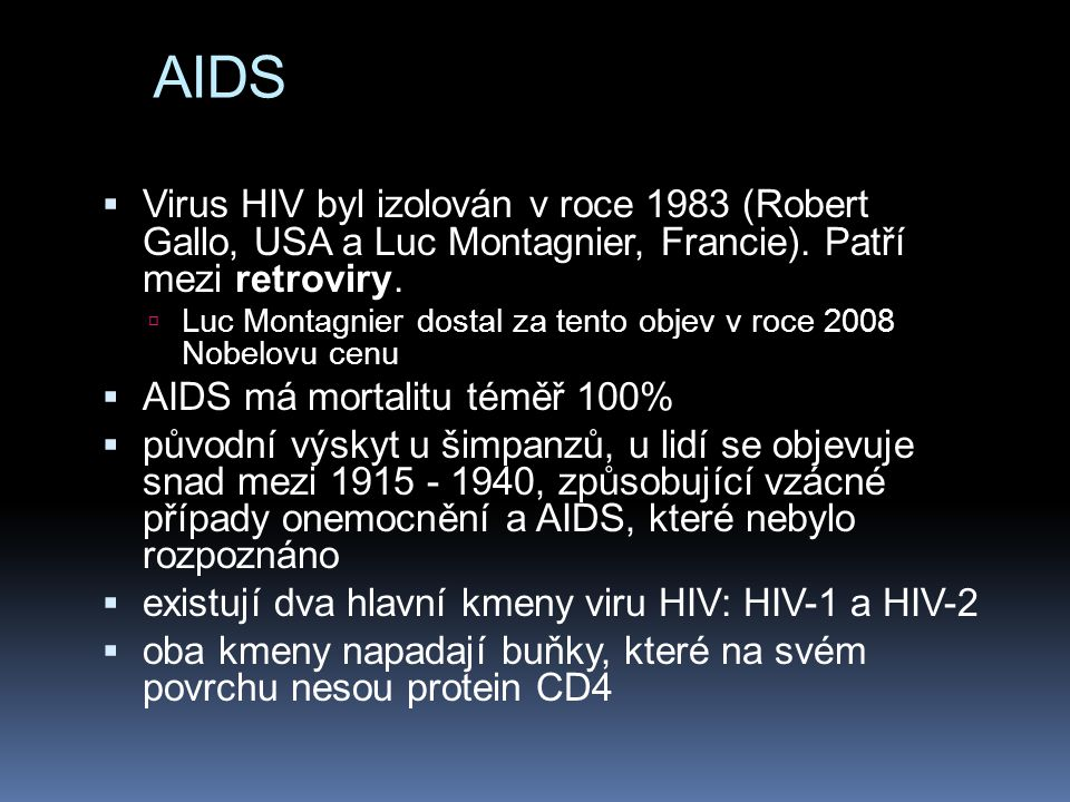 AIDS a rakovina  In AIDS, the human immunodeficiency virus (HIV) promotes development of an otherwise rare cancer called Kaposi´s sarcoma by destroying the immune system, thereby permitting a secondary infection with a human herpes virus (HHV- 8) that has a direct carcinogenic action.