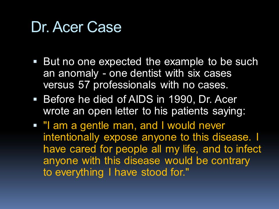 Dr. Acer Case  But no one expected the example to be such an anomaly - one dentist with six cases versus 57 professionals with no cases.  Before he