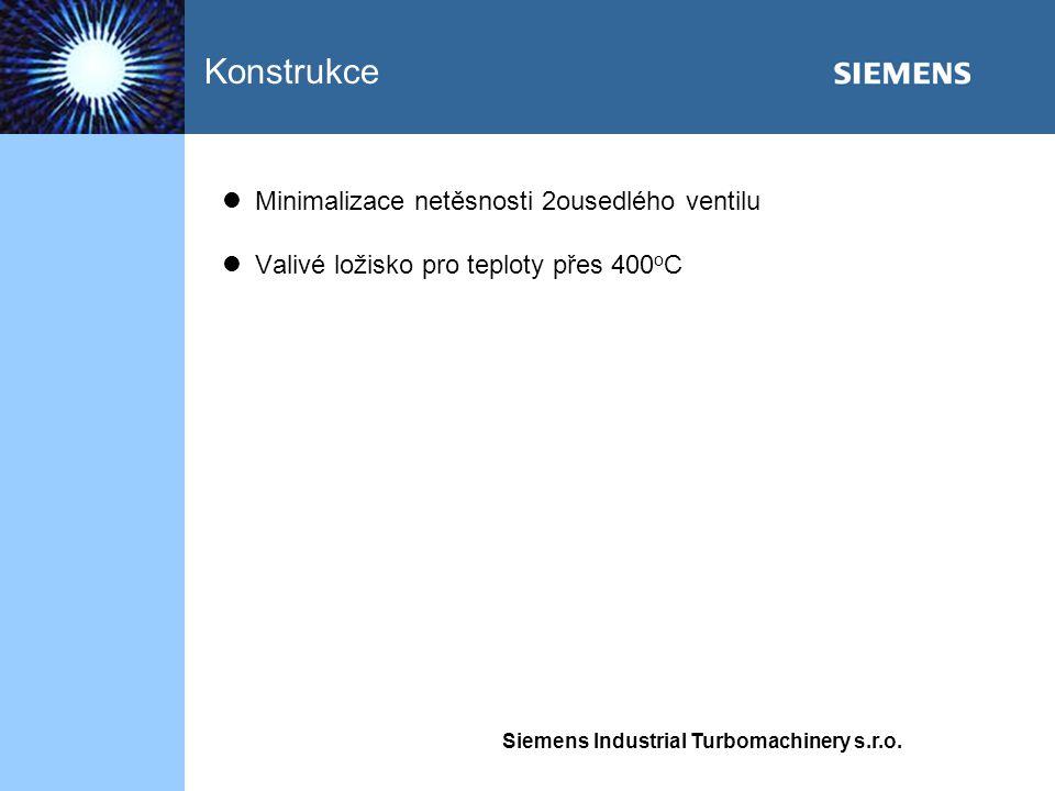 Siemens Industrial Turbomachinery s.r.o. Minimalizace netěsnosti 2ousedlého ventilu Valivé ložisko pro teploty přes 400 o C Konstrukce