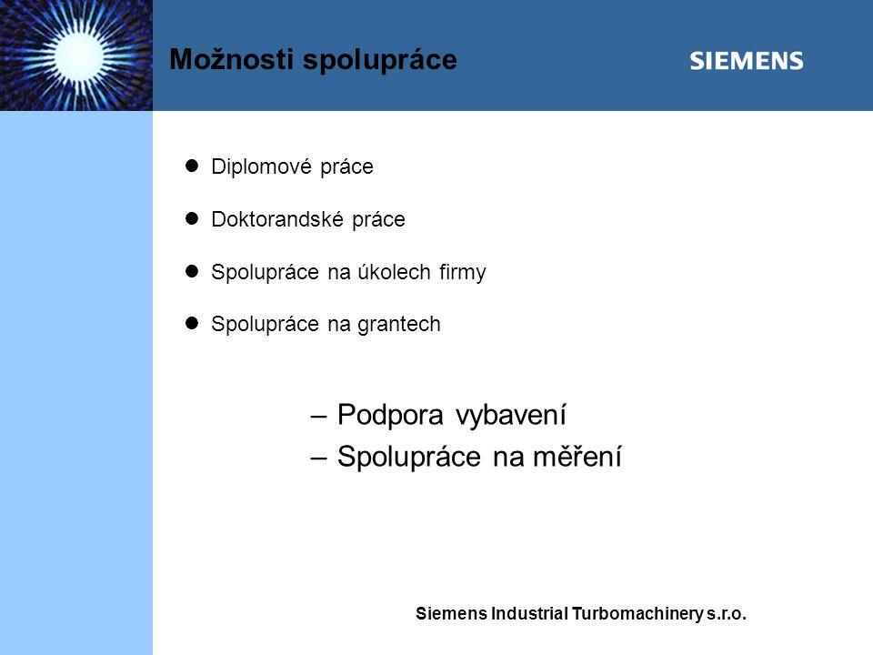 Siemens Industrial Turbomachinery s.r.o. Možnosti spolupráce Diplomové práce Doktorandské práce Spolupráce na úkolech firmy Spolupráce na grantech – P