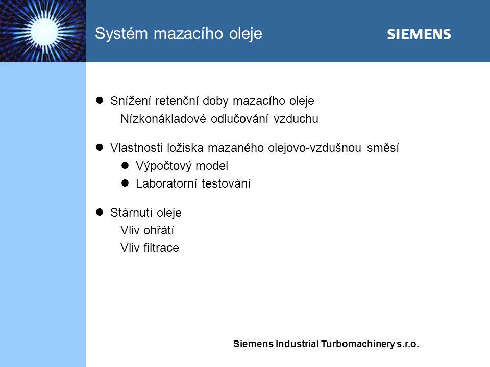 Siemens Industrial Turbomachinery s.r.o. Snížení retenční doby mazacího oleje Nízkonákladové odlučování vzduchu Vlastnosti ložiska mazaného olejovo-vz