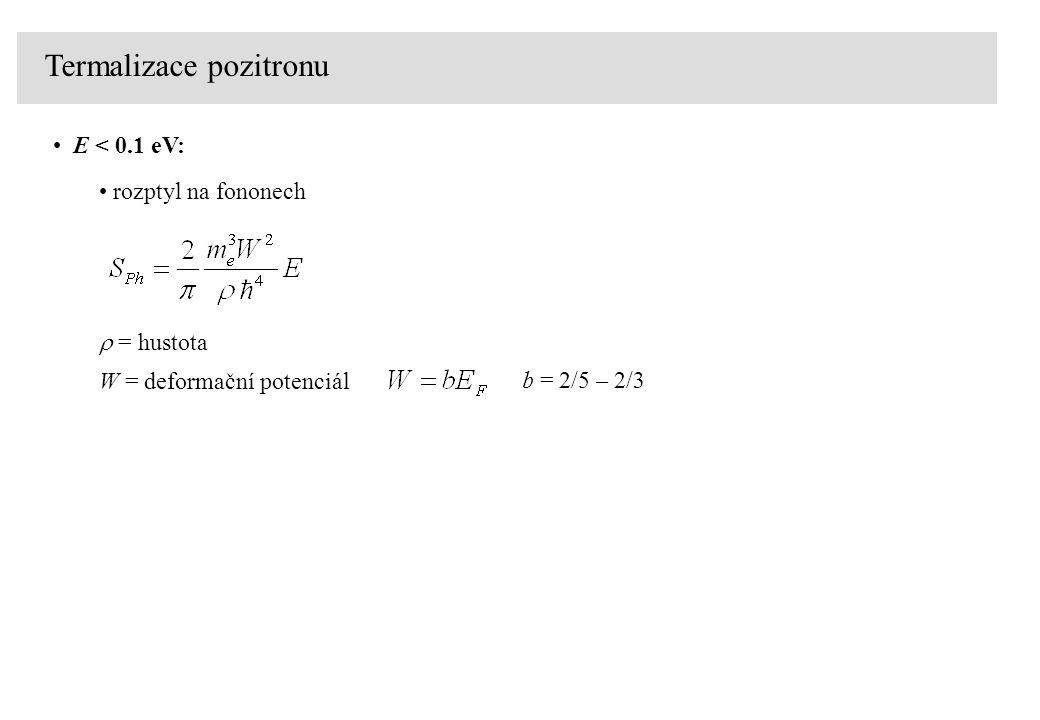 Termalizace pozitronu E < 0.1 eV: rozptyl na fononech  = hustota W = deformační potenciál b = 2/5 – 2/3