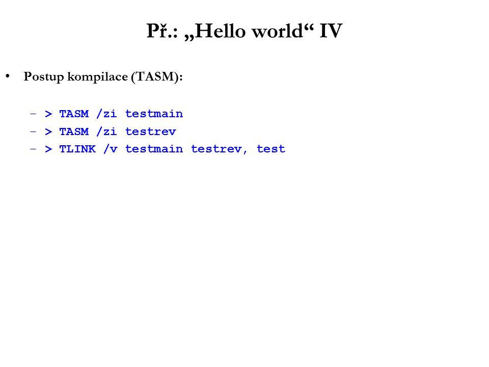 "Př.: ""Hello world IV Postup kompilace (TASM): –> TASM /zi testmain –> TASM /zi testrev –> TLINK /v testmain testrev, test"