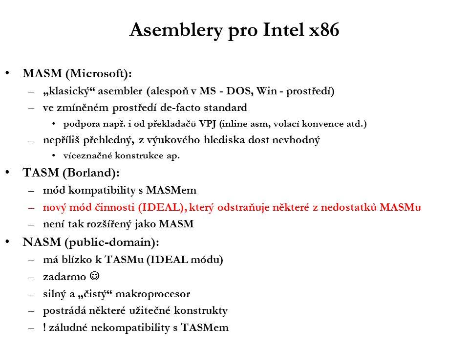 """Asemblery pro Intel x86 MASM (Microsoft): –""""klasický asembler (alespoň v MS - DOS, Win - prostředí) –ve zmíněném prostředí de-facto standard podpora např."""