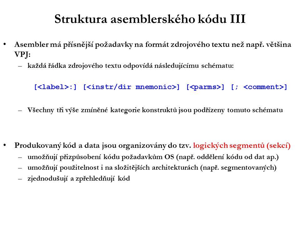 Struktura asemblerského kódu III Asembler má přísnější požadavky na formát zdrojového textu než např.