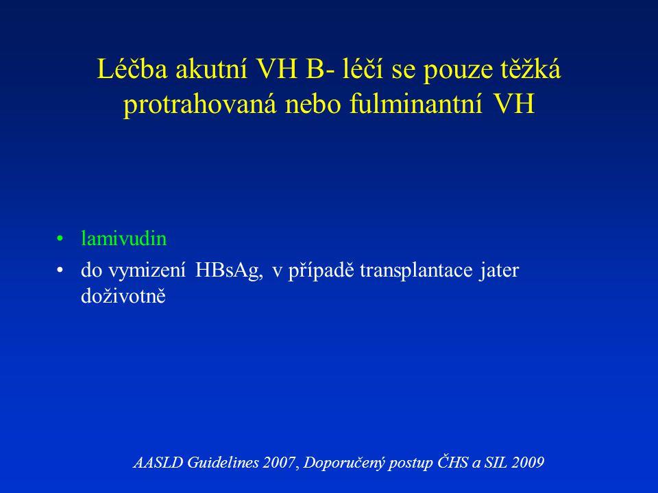 Léčba akutní VH B- léčí se pouze těžká protrahovaná nebo fulminantní VH lamivudin do vymizení HBsAg, v případě transplantace jater doživotně AASLD Gui