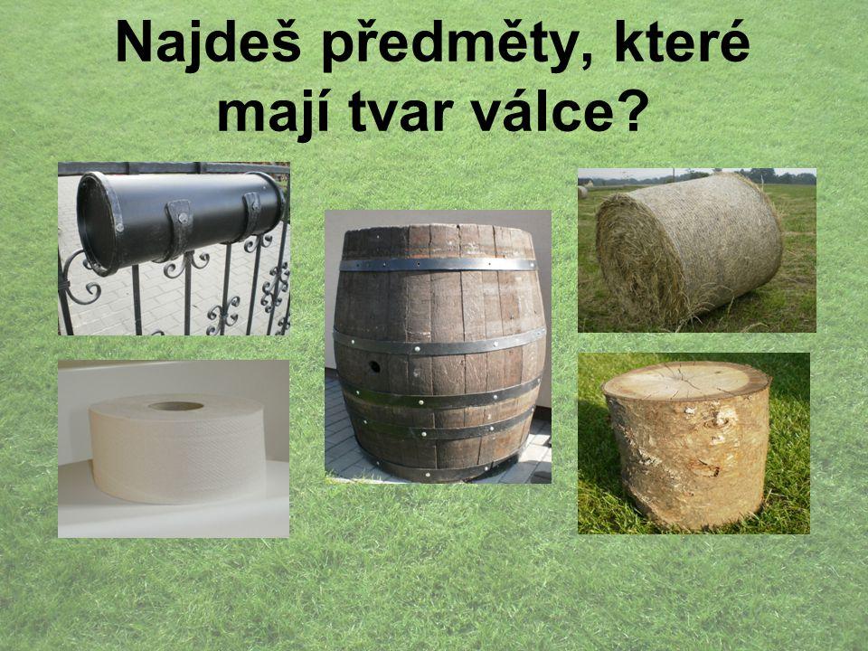Najdeš předměty, které mají tvar válce?