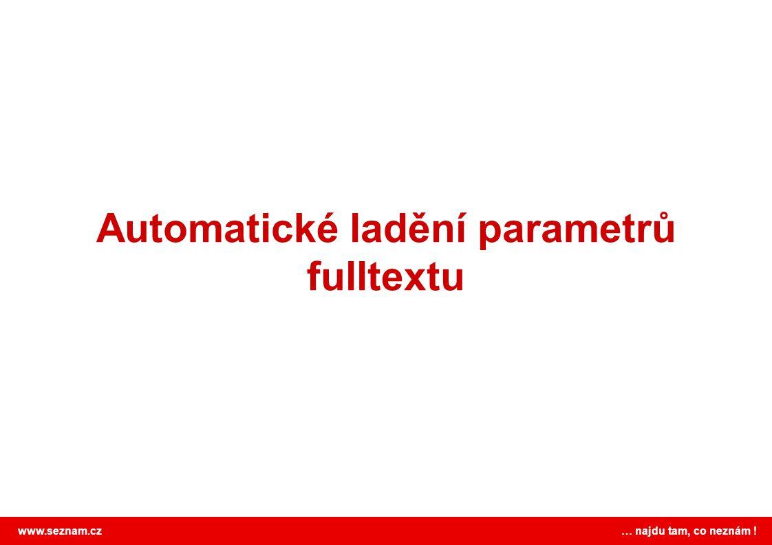 www.seznam.cz … najdu tam, co neznám ! Automatické ladění parametrů fulltextu
