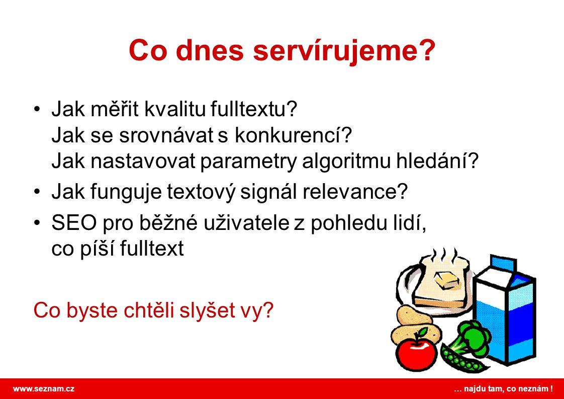 www.seznam.cz … najdu tam, co neznám .Co dnes servírujeme.