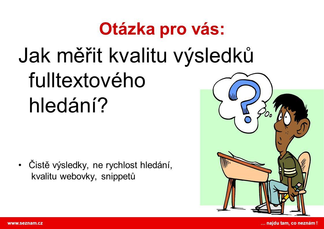 www.seznam.cz … najdu tam, co neznám ! Kalibrace VitalUsefullRelevant Non- relevant Off-topic