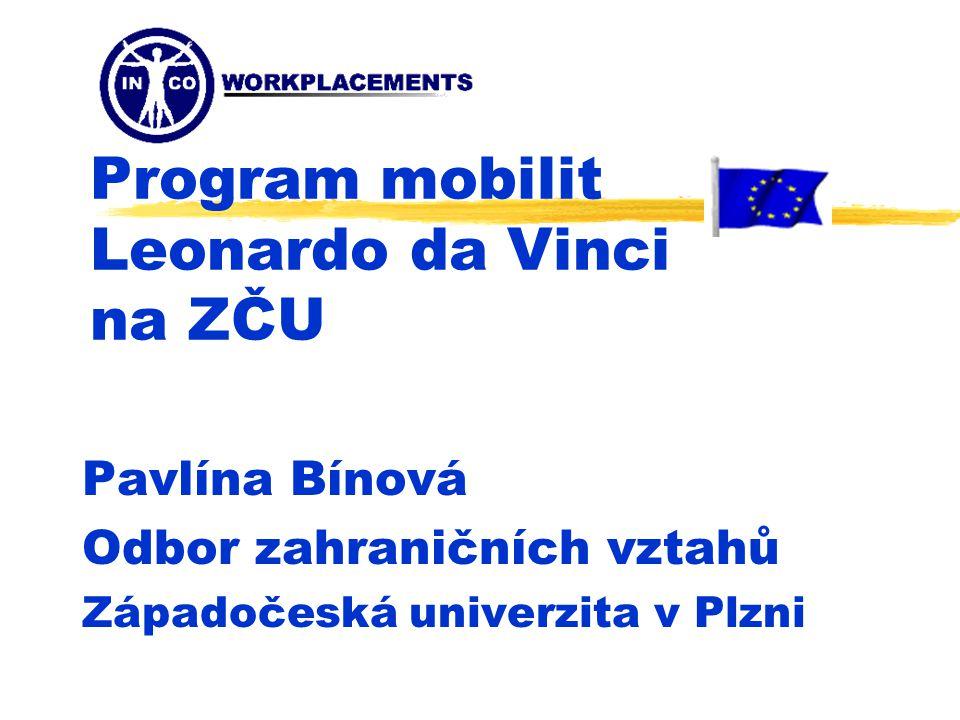 Program mobilit Leonardo da Vinci na ZČU Pavlína Bínová Odbor zahraničních vztahů Západočeská univerzita v Plzni