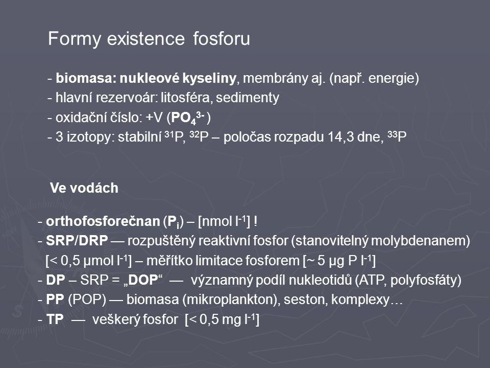 Formy existence fosforu - biomasa: nukleové kyseliny, membrány aj.