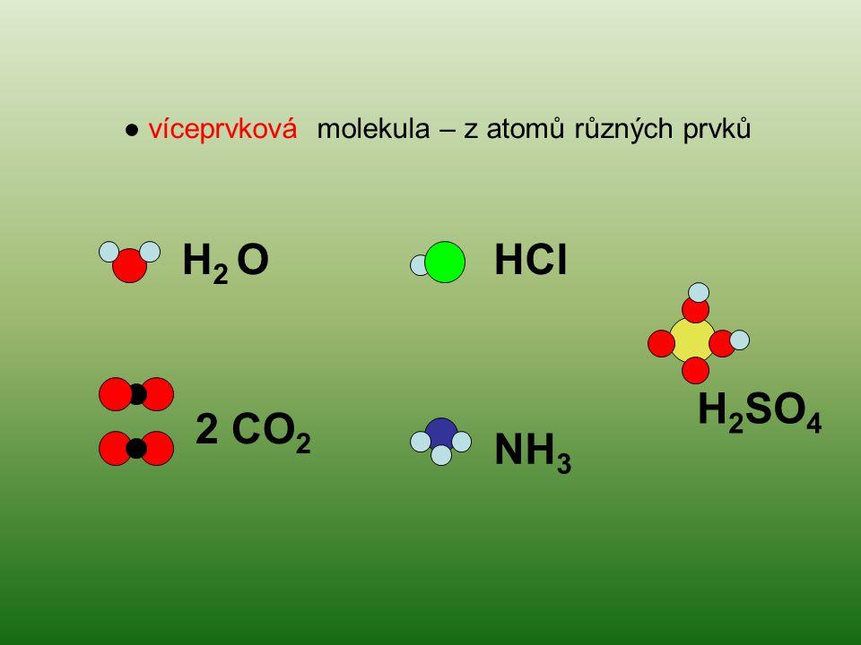 ● víceprvková molekula – z atomů různých prvků H 2 O 2 CO 2 NH 3 H 2 SO 4 HCl
