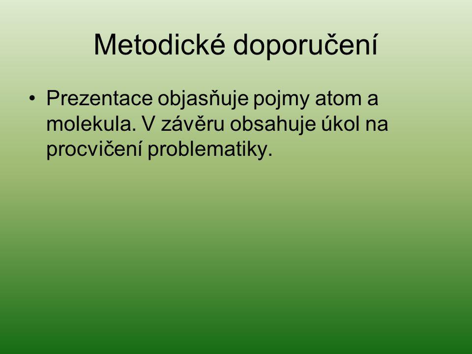 Metodické doporučení Prezentace objasňuje pojmy atom a molekula. V závěru obsahuje úkol na procvičení problematiky.