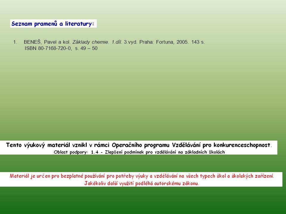1.BENEŠ, Pavel a kol. Základy chemie. 1.díl. 3.vyd. Praha: Fortuna, 2005. 143 s. ISBN 80-7168-720-0, s. 49 – 50
